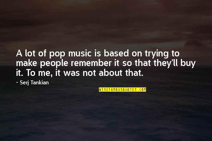 Varanasi Ghat Quotes By Serj Tankian: A lot of pop music is based on