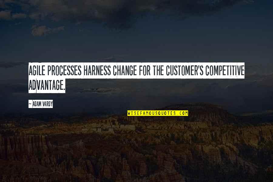 Vardy Quotes By Adam Vardy: Agile processes harness change for the customer's competitive