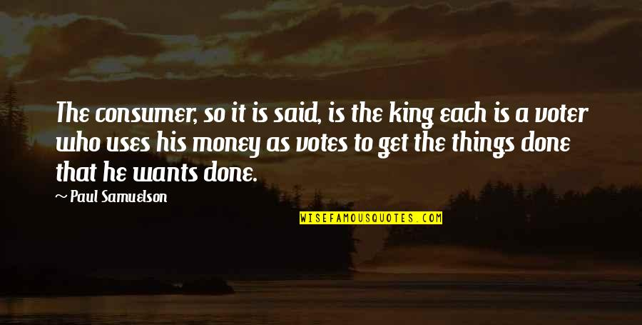 Vari Quotes By Paul Samuelson: The consumer, so it is said, is the