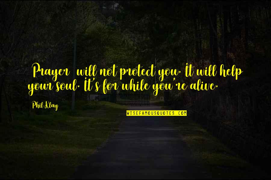 Vari Quotes By Phil Klay: [Prayer] will not protect you. It will help