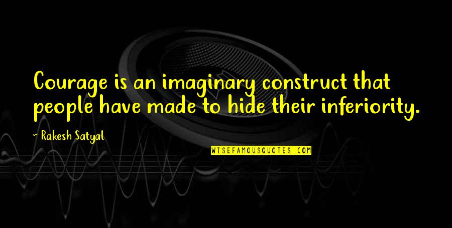 Vari Quotes By Rakesh Satyal: Courage is an imaginary construct that people have