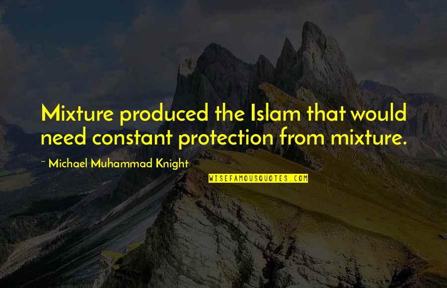 Varlets Quotes By Michael Muhammad Knight: Mixture produced the Islam that would need constant