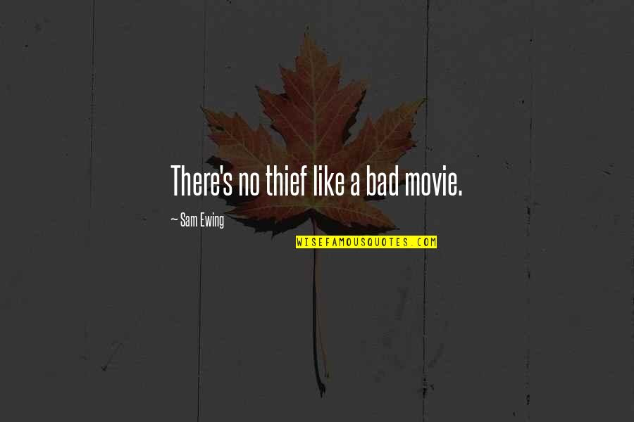 Varlets Quotes By Sam Ewing: There's no thief like a bad movie.