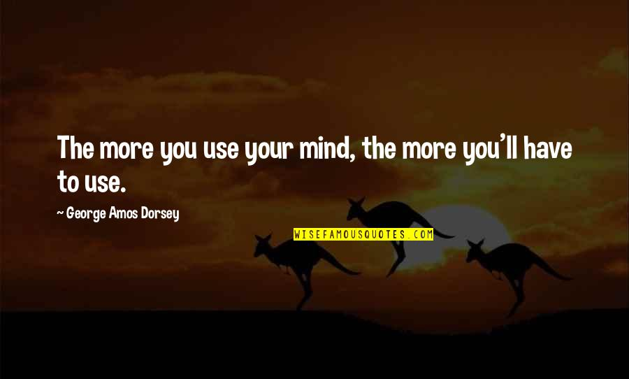 Varric Inquisition Quotes By George Amos Dorsey: The more you use your mind, the more