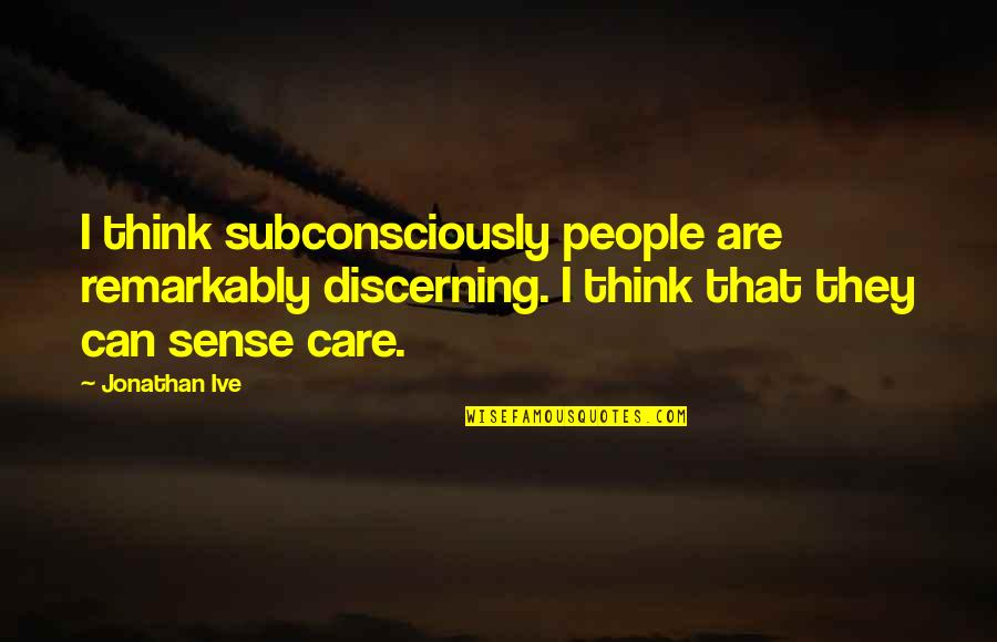 Varric Inquisition Quotes By Jonathan Ive: I think subconsciously people are remarkably discerning. I