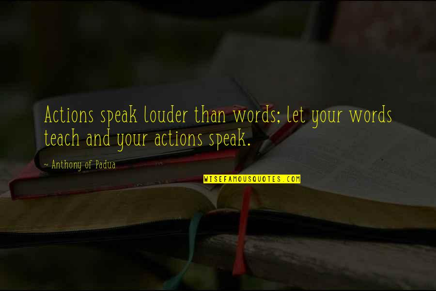 Varroa Quotes By Anthony Of Padua: Actions speak louder than words; let your words
