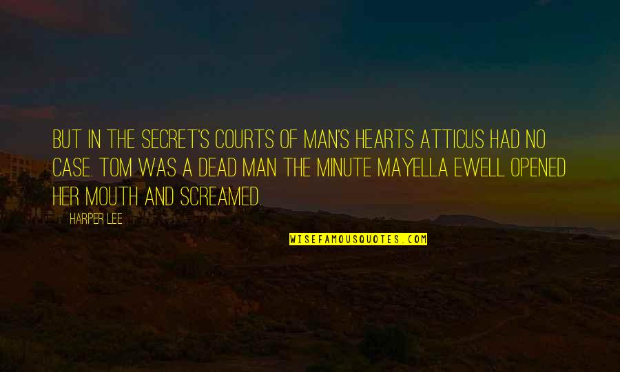 Varroa Quotes By Harper Lee: But in the secret's courts of man's hearts