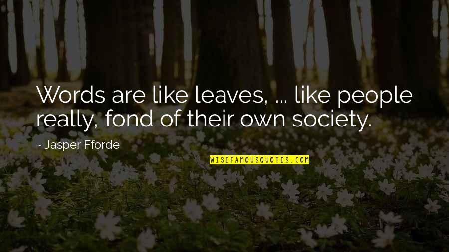 Varroa Quotes By Jasper Fforde: Words are like leaves, ... like people really,
