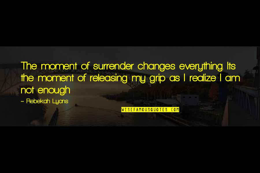 Varroa Quotes By Rebekah Lyons: The moment of surrender changes everything. Its the