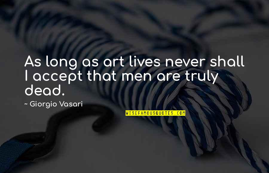 Vasari Quotes By Giorgio Vasari: As long as art lives never shall I