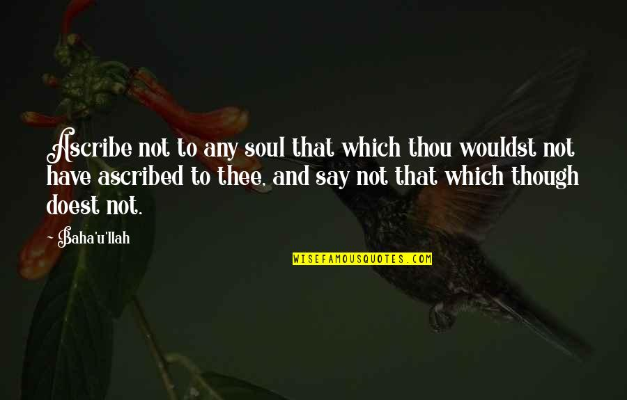 Vasilifata Quotes By Baha'u'llah: Ascribe not to any soul that which thou