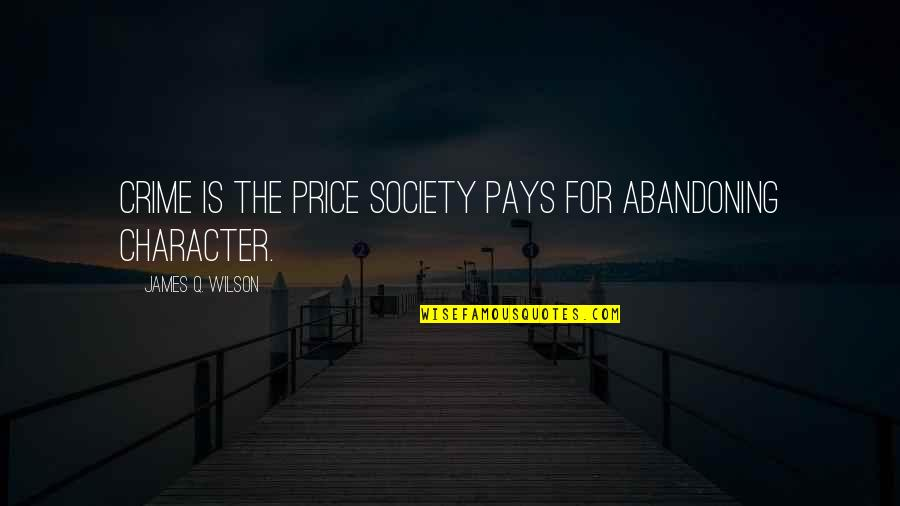 Vasilifata Quotes By James Q. Wilson: Crime is the price society pays for abandoning