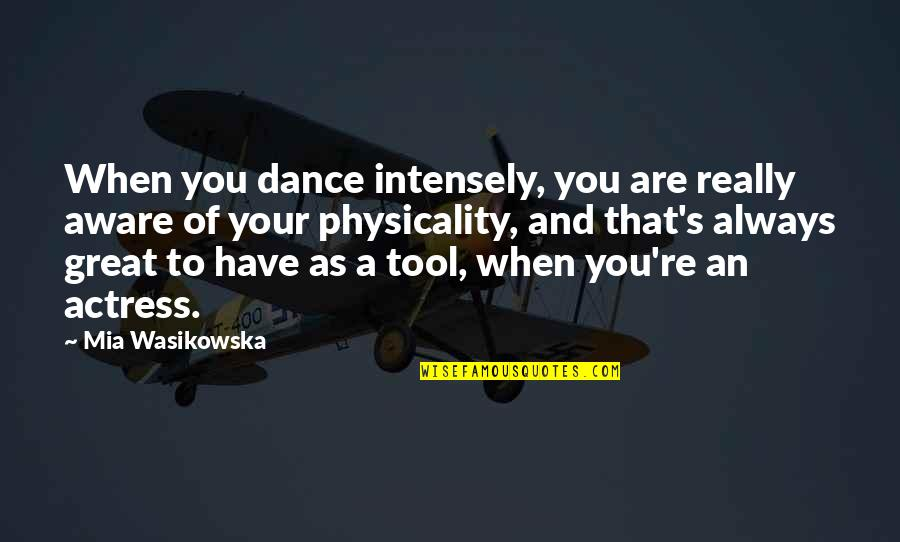 Vasilifata Quotes By Mia Wasikowska: When you dance intensely, you are really aware