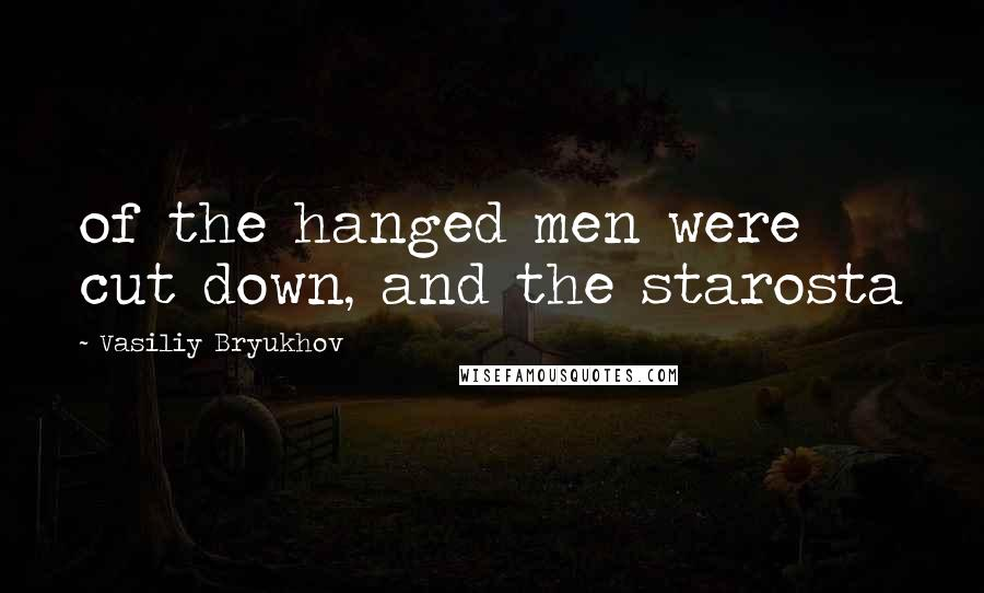 Vasiliy Bryukhov quotes: of the hanged men were cut down, and the starosta