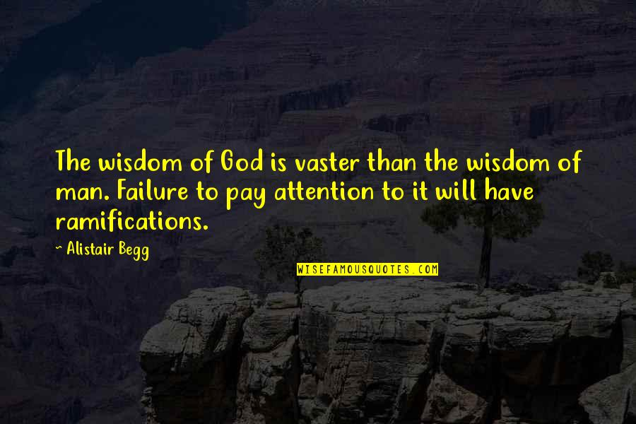 Vaster Quotes By Alistair Begg: The wisdom of God is vaster than the