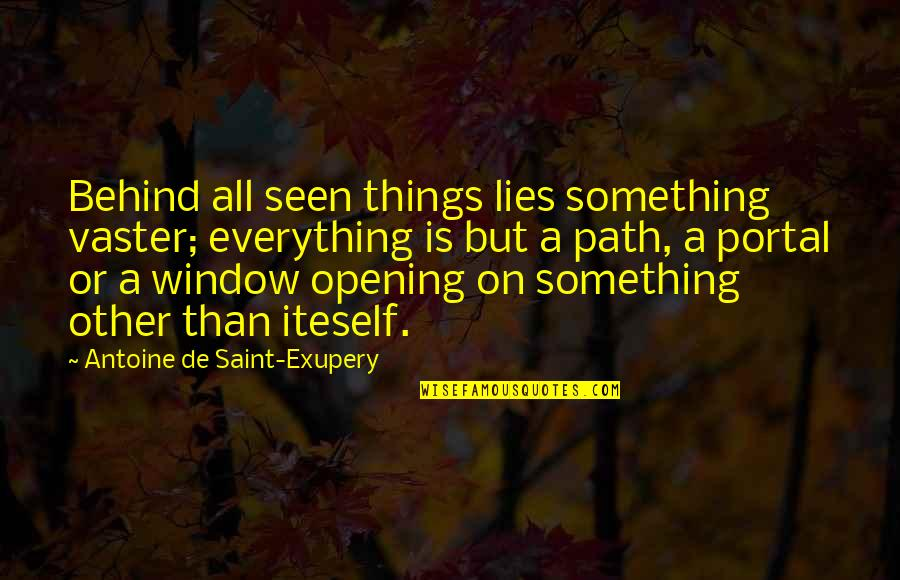 Vaster Quotes By Antoine De Saint-Exupery: Behind all seen things lies something vaster; everything