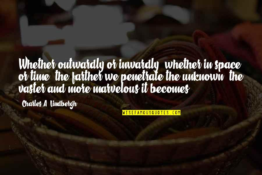 Vaster Quotes By Charles A. Lindbergh: Whether outwardly or inwardly, whether in space or