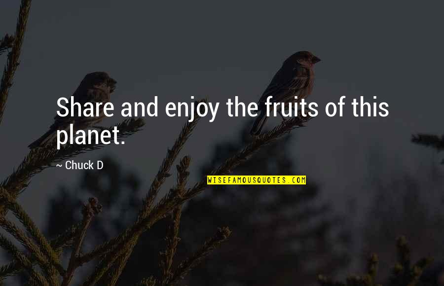 Vaster Quotes By Chuck D: Share and enjoy the fruits of this planet.