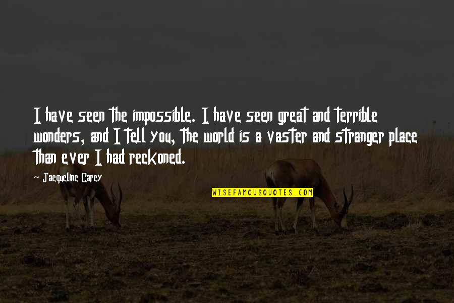 Vaster Quotes By Jacqueline Carey: I have seen the impossible. I have seen
