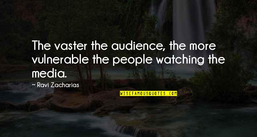 Vaster Quotes By Ravi Zacharias: The vaster the audience, the more vulnerable the