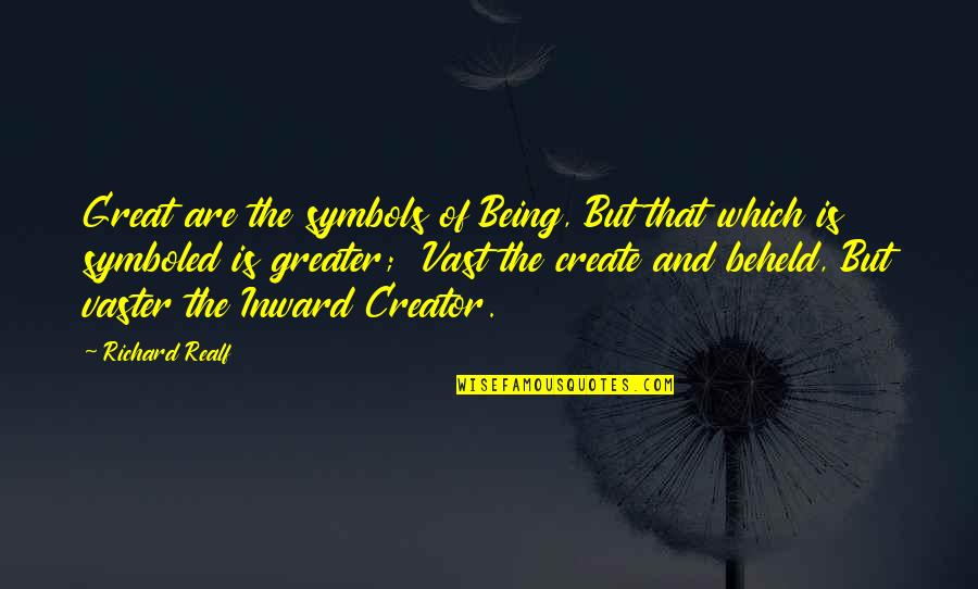 Vaster Quotes By Richard Realf: Great are the symbols of Being, But that