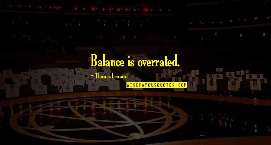 Vaster Quotes By Thomas Leonard: Balance is overrated.