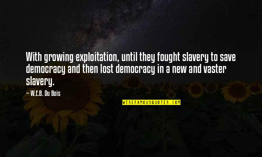 Vaster Quotes By W.E.B. Du Bois: With growing exploitation, until they fought slavery to