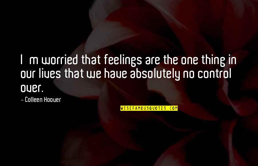 Vasudeva In Siddhartha Quotes By Colleen Hoover: I'm worried that feelings are the one thing
