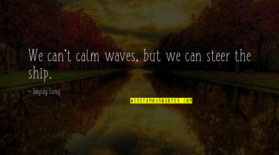 Vasudeva In Siddhartha Quotes By Hayley Long: We can't calm waves, but we can steer