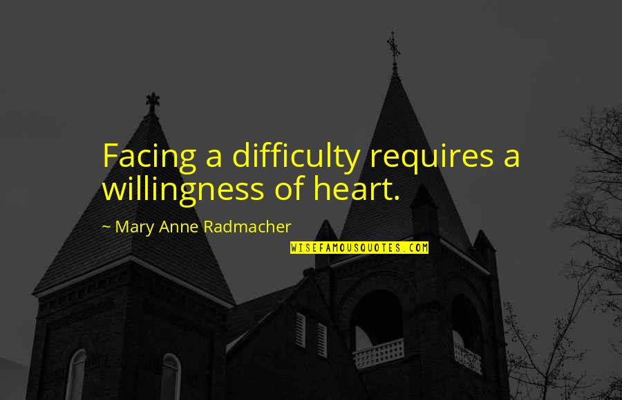 Vasudeva In Siddhartha Quotes By Mary Anne Radmacher: Facing a difficulty requires a willingness of heart.