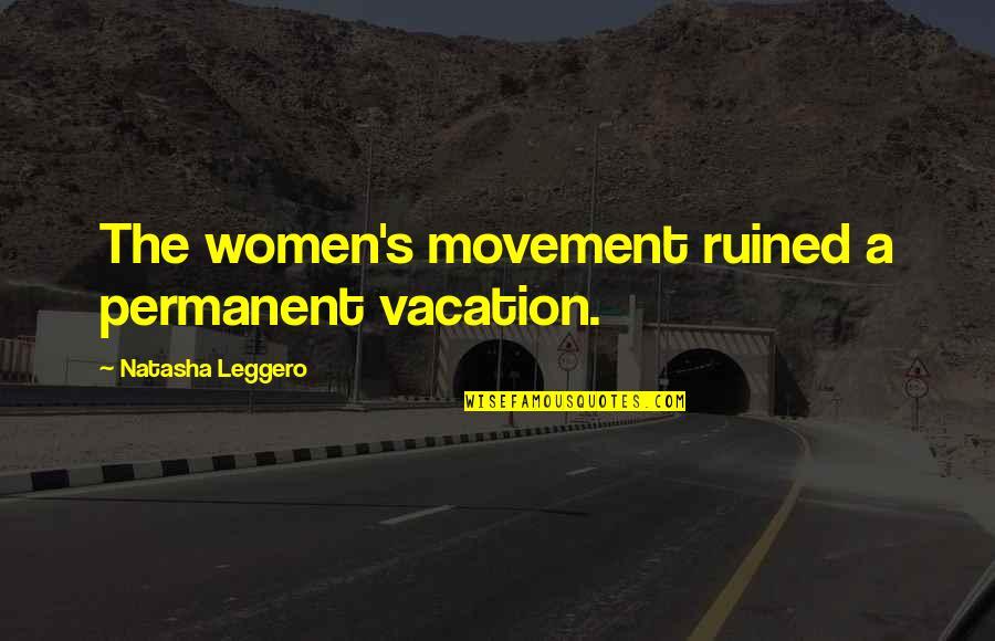Vasudeva In Siddhartha Quotes By Natasha Leggero: The women's movement ruined a permanent vacation.