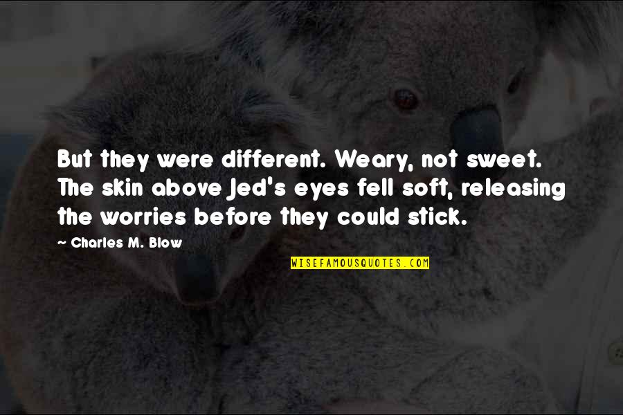 Vasyuki Quotes By Charles M. Blow: But they were different. Weary, not sweet. The