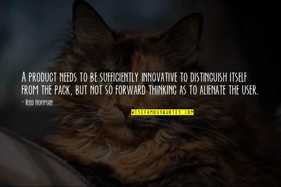 Vasyuki Quotes By Reid Hoffman: A product needs to be sufficiently innovative to