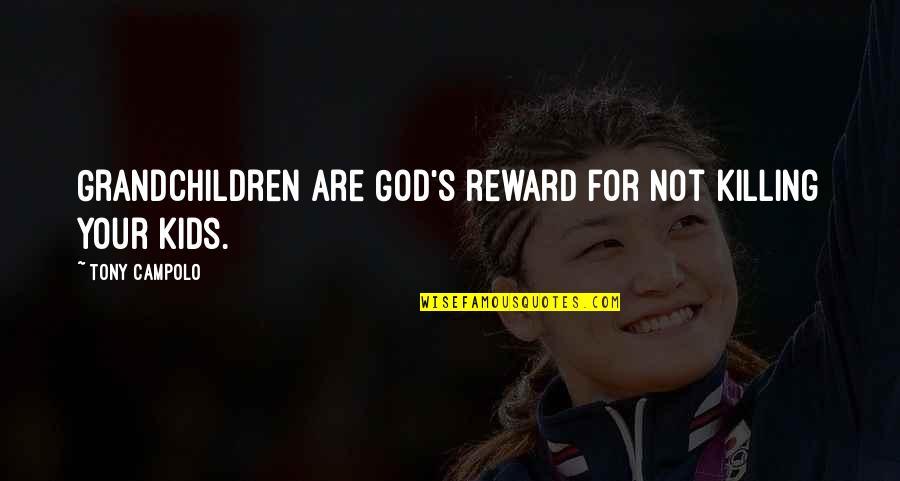 Vasyuki Quotes By Tony Campolo: Grandchildren are God's reward for not killing your
