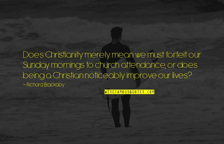 Vatican Ii Quotes By Richard Blackaby: Does Christianity merely mean we must forfeit our