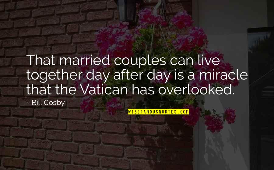 Vatican's Quotes By Bill Cosby: That married couples can live together day after