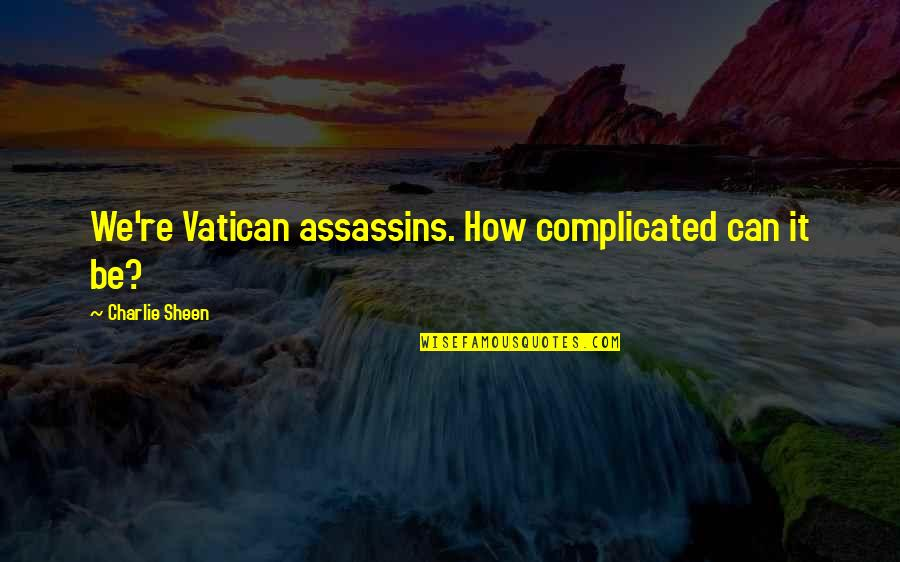 Vatican's Quotes By Charlie Sheen: We're Vatican assassins. How complicated can it be?