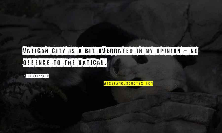 Vatican's Quotes By Ed Stoppard: Vatican City is a bit overrated in my