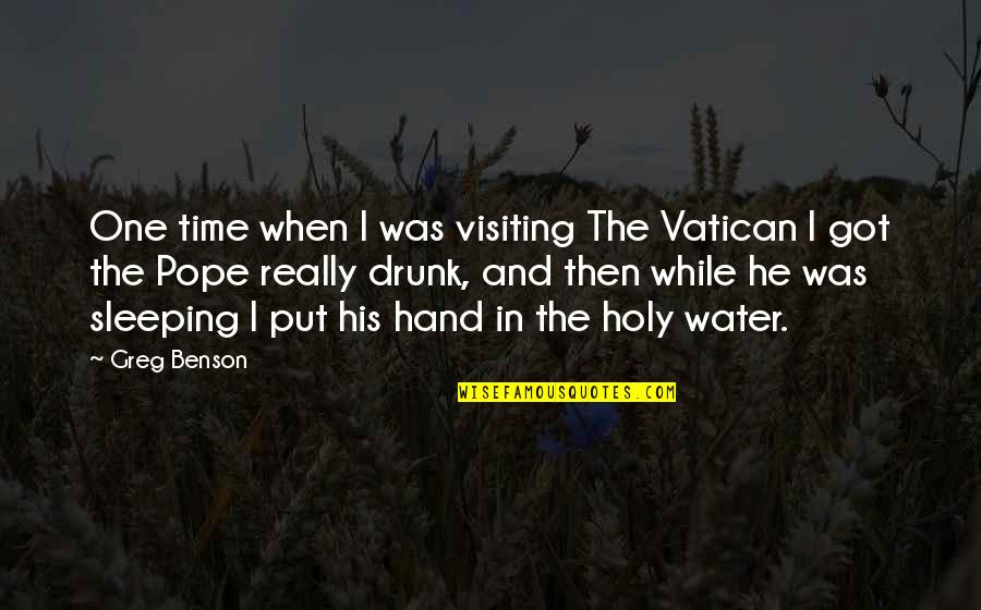 Vatican's Quotes By Greg Benson: One time when I was visiting The Vatican