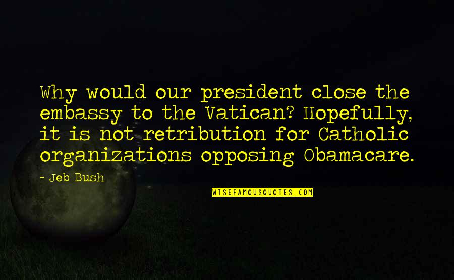 Vatican's Quotes By Jeb Bush: Why would our president close the embassy to