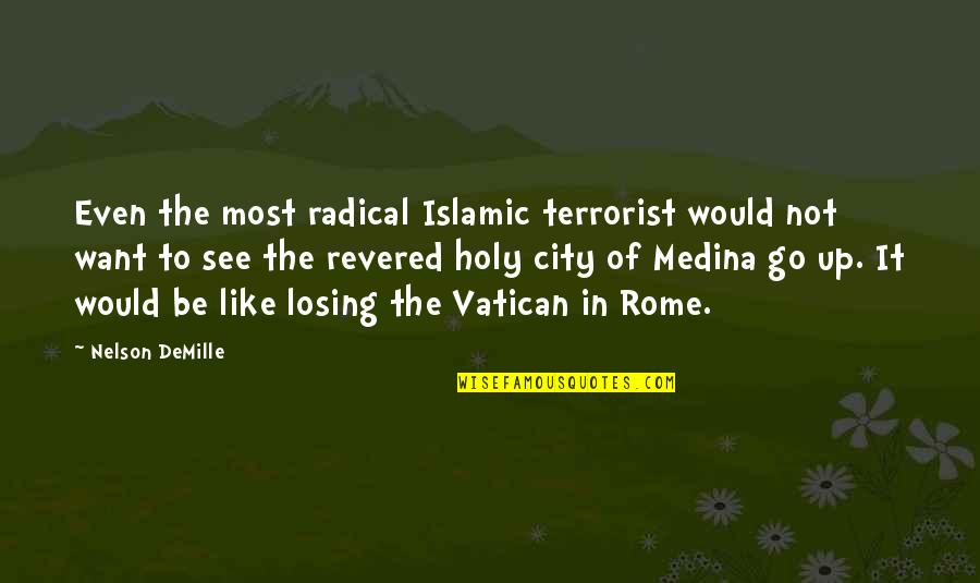 Vatican's Quotes By Nelson DeMille: Even the most radical Islamic terrorist would not