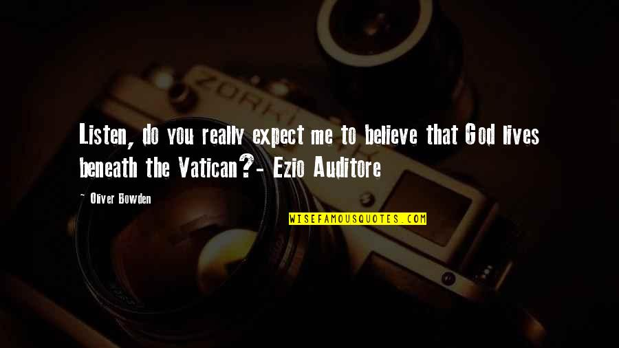Vatican's Quotes By Oliver Bowden: Listen, do you really expect me to believe