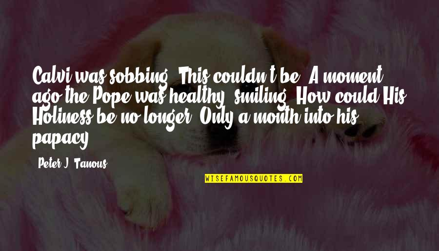 Vatican's Quotes By Peter J. Tanous: Calvi was sobbing. This couldn't be! A moment