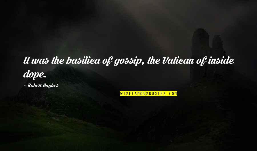 Vatican's Quotes By Robert Hughes: It was the basilica of gossip, the Vatican