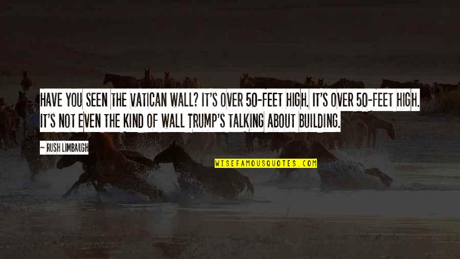 Vatican's Quotes By Rush Limbaugh: Have you seen the Vatican wall? It's over