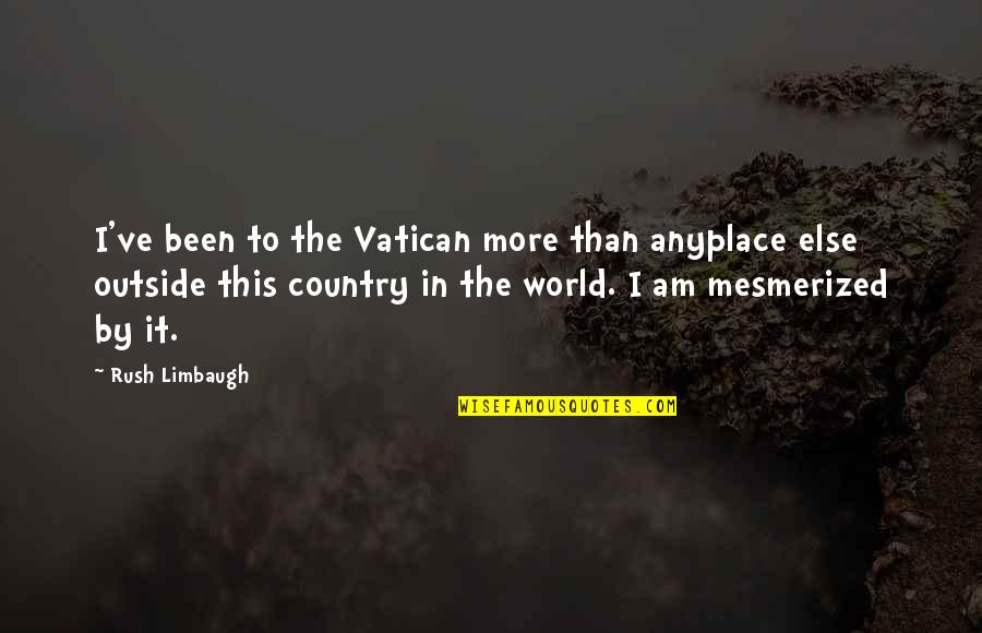Vatican's Quotes By Rush Limbaugh: I've been to the Vatican more than anyplace