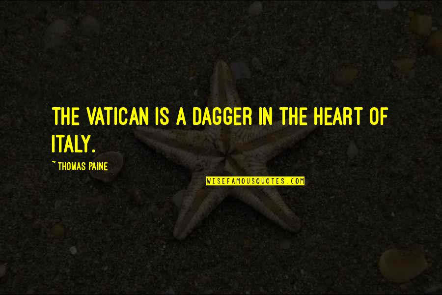 Vatican's Quotes By Thomas Paine: The Vatican is a dagger in the heart