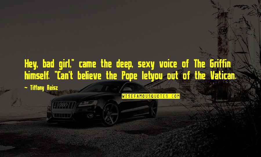 """Vatican's Quotes By Tiffany Reisz: Hey, bad girl,"""" came the deep, sexy voice"""