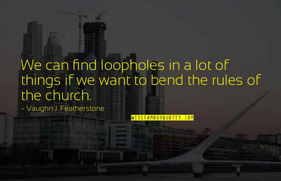 Vaughn J Featherstone Quotes By Vaughn J. Featherstone: We can find loopholes in a lot of