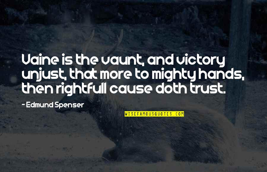 Vaunt Quotes By Edmund Spenser: Vaine is the vaunt, and victory unjust, that